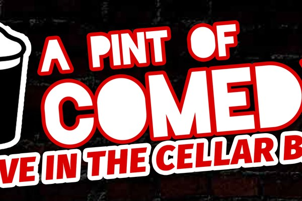 A Pint of Comedy  - Stamford Cellar Bar
