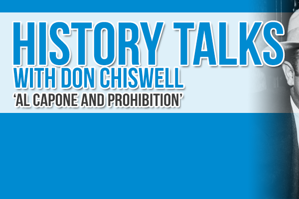 History Talk with Don Chiswell Al Capone & Prohibition
