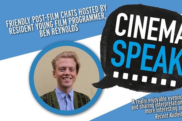 Cinema Speak - Post Film Chats with Ben Reynolds